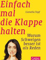 Einfach mal die Klappe halten - Autorin Cornelia Topf