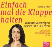 Einfach mal die Klappe halten - Hörbuch, Cornelia Topf